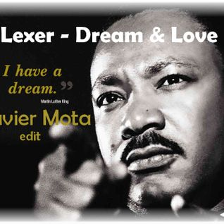 Lexer - Dream & Love (I Have A Dream)Xavier Mota Edit