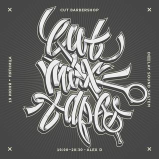 Alex D — Cut Mixtape #18