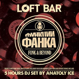 Anatoly Ice – Live 5 Hours Mix. Funk and Beyond at LOFT BAR. January 2015