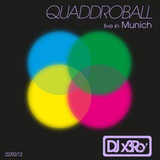 DJ x3Ro - Quaddroball - Live in Munich  22-02-12 | visit: DJ-x3Ro.com