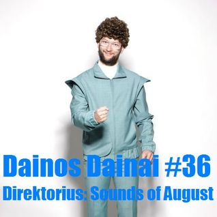 Dainos Dainai #36 Direktorius: Sounds of August