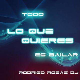 Todo Lo Que Quiere es Bailar Mix 2013 - RodrigoRosasDj