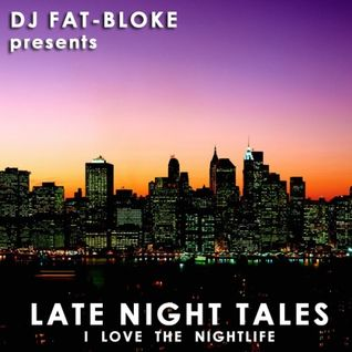 DJ Fat-Bloke presents Late Night Tales - I Love The Nightlife