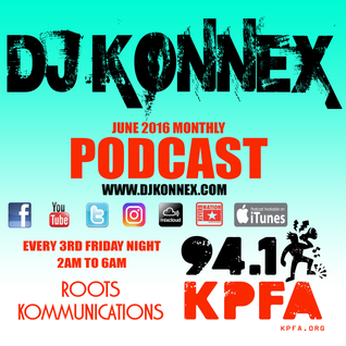 JUNE 2016 PODCAST ON KPFA 94.1FM ROOTS KOMMUNICATIONS