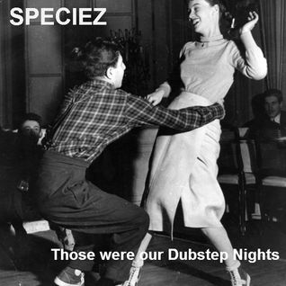 Speciez - Those were our Dubstep Nights
