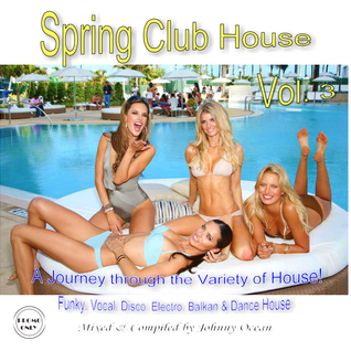 Spring Club House Vol. 3 (Mixed by DJ Johnny Ocean) Promo Only