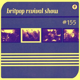 Britpop Revival Show #155 4th May 2016