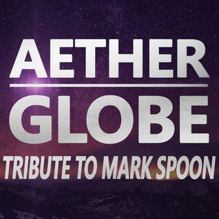 Aether Globe Tribute to Mark Spoon [SPECIAL]