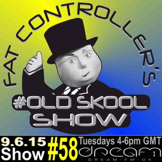#OldSkool Show #58 With DJ Fat Controller on Dream FM 9th June 2015
