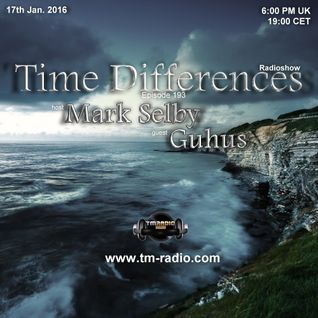 Guhus - Time Differences 193 (17th January 2016) on TM-Radio