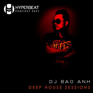 HyperBeat Podcast #001 - Deep House Sessions (Mixed by Dj Bao Anh)