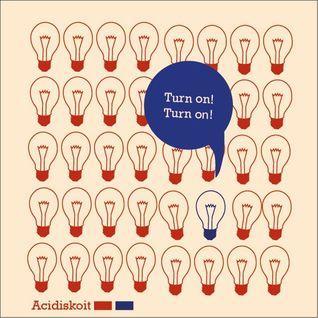 Turn on! Turn on!