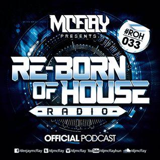 McFlay presents. Re-Born Of House Radio #033