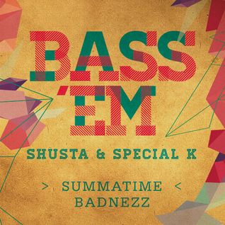 Bass 'Em (Special K & Shusta) - Summatime Badnezz
