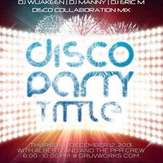 DISCO PARTY TIME WITH DJs WuaKeeN, MANNY & ERIC M