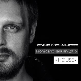 Jenya Melnikoff - Promo Mix • HOUSE • January 2016