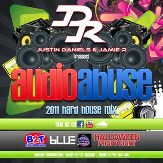 Justin Daniels & Jamie.R Presents: AUDIO ABUSE!!!! [2011 Hard House Mix]