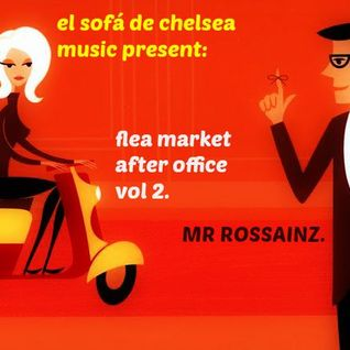 FLEA MARKET AFTER OFFICE SESSION VOL 2 BY MR ROSSAINZ AGO 2015
