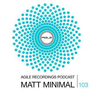 Agile Recordings Podcast 103 with Matt Minimal