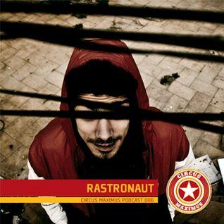 Circus Maximus Podcast 006 - Rastronaut