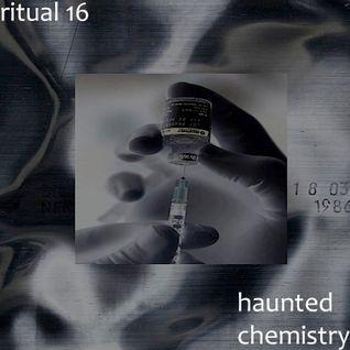 RITUAL 16 - Haunted Chemistry