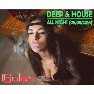 DJ Golan - DEEP & HOUSE ALL NIGHT (08-08-2016)