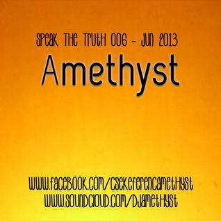 Amethyst - Speak The Truth 006 - June 2013 Podcast