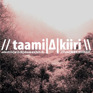 // taami|Δ|kiiri \ .electric|witch|shaman|bitch. // ritual|MMXIVIIIXXII \