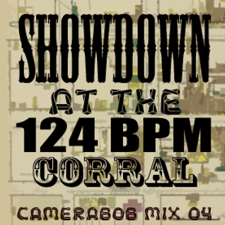 "Camerabob Mix 04 - ""Showdown At The 124 BPM Corral"""