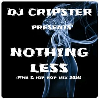 Dj Cripster - Nothing Less (R'n'B & Hip Hop Mix 2016)