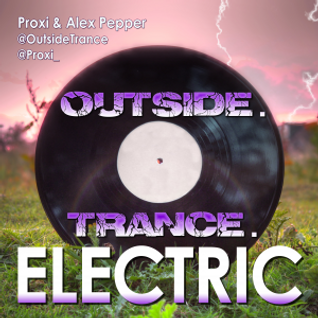OUTSIDE with Proxi & Alex Pepper 19.06.16 - High Summer Trance Magic Edition