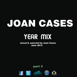Joan Cases presents Year Mix part 3 (June 2013)