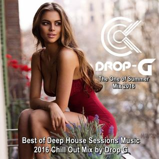 The One of Summer Mix 2016 ★ Best of Deep House Sessions Music 2016 ★ Chill Out Mix by Drop G