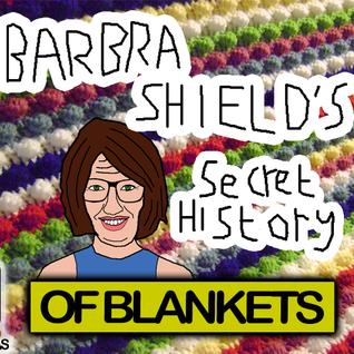 Barbra Shield's Secret History Of The World: Blankets