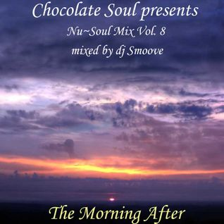 Chocolate Soul presents ~The Morning After~ NuSoul Mix Vol. 8 *mixed by dj smoove*
