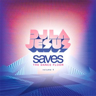 DJ LA Jesus Saves The Dance Floor Vol. 4