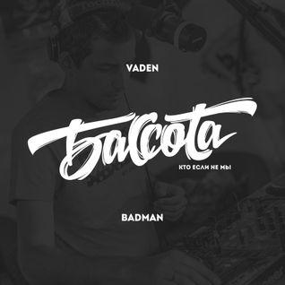 Vaden - 19.08.15 Bassota Badman live mix