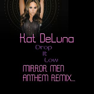 """Drop It Low"" - The Mirrormen Radio Anthem Mix - Kat DeLuna"