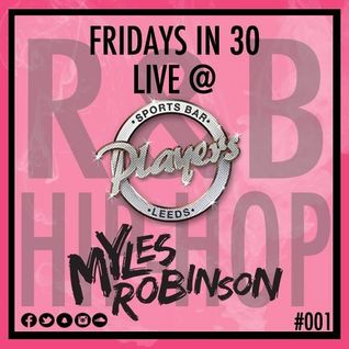 FRIDAYS IN 30 LIVE @ PLAYERS BAR, LEEDS - R&B & HIP-HOP #001 - @DJMYLESROBINSON