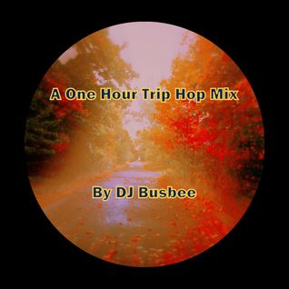 A One Hour Trip Hop Mix 1 By DJ Busbee