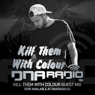 DNA Radio 004 featuring Kill Them With Colour