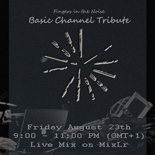 Fingers in the Noise - Basic Channel Tribute (live djset on MixLr 23/08/2013)