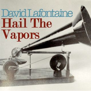 David Lafontaine - Hail The Vapors (2007)