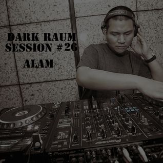 Dark Raum : session #026 ALAM ( Ohrwurm/Pure Substance)