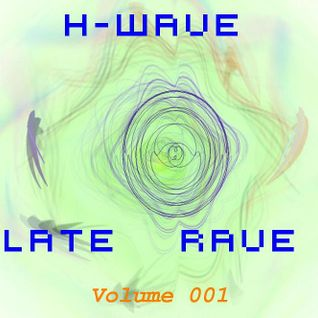 H-Wave Late Rave Vol. 001