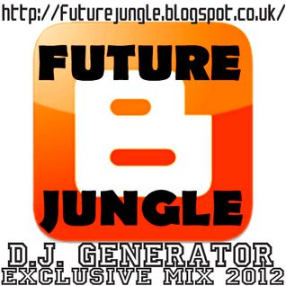 D.J. GENERATOR - FUTURE JUNGLE BLOG EXCLUSIVE MIX 2012 http://futurejungle.blogspot.co.uk/