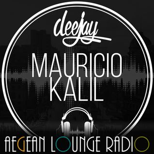 DJ Mauricio Kalil On Aegean Lounge Radio #006