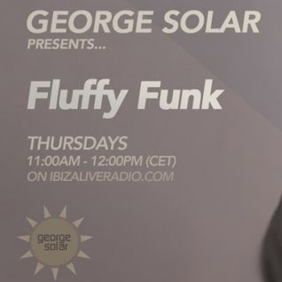 FLUFFY FUNk #069 hosted by george solar for IBIZA LIVE RADIO