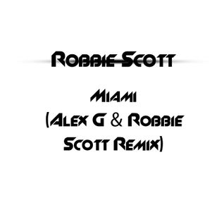 Robbie Scott - Miami (Alex G & Robbie Scott Remix)