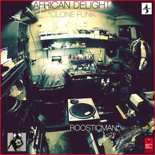 African Delight & *Clone Funk Vs Roosticman